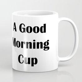 A Good Morning Cup Coffee Mug
