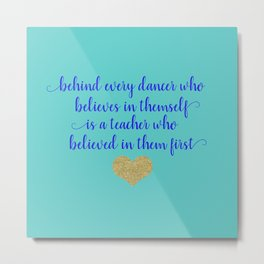 Dance Artwork - Behind Every Dancer Who Believes In Themself Is A Teacher who Believed In Them First Metal Print