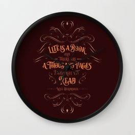 Life is a book and there are a thousand pages I have not yet read. Wall Clock