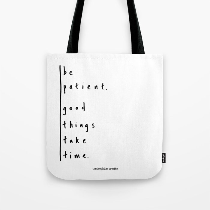 "Be Patient - Design #3 of the ""Words To Live By"" series Tote Bag"