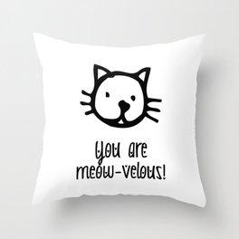 You are Meowvelous Throw Pillow
