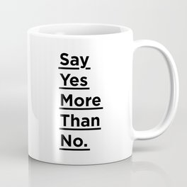 Say Yes More Than No black and white monochrome typography poster design home wall bedroom decor Coffee Mug