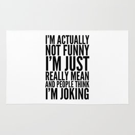 I'M ACTUALLY NOT FUNNY I'M JUST REALLY MEAN AND PEOPLE THINK I'M JOKING Rug