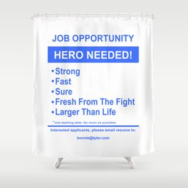 Holding Out For A Hero Shower Curtain