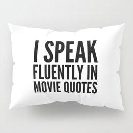 I SPEAK FLUENTLY IN MOVIE QUOTES Pillow Sham