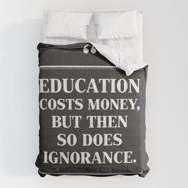 EDUCATION Costs Money,But Then SO Does Ignorance. Comforters