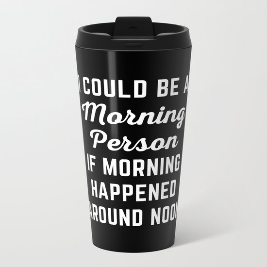 Could Be Morning Person Funny Quote Metal Travel Mug