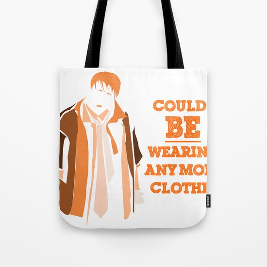 """""""Could I BE wearing any more clothes?"""" Tote Bag"""