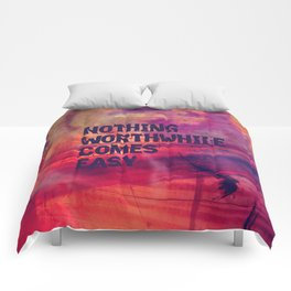 Nothing Worthwhile Comes Easy Comforters