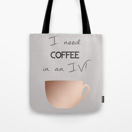 I need coffee in an IV! Tote Bag