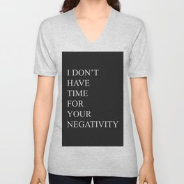 I Don't Have Time For Your Negativity Unisex V-Neck