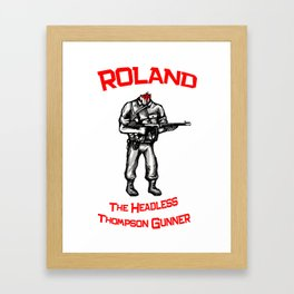 Roland The Headless Thompson Gunner Framed Art Print
