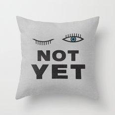 Not Yet Throw Pillow