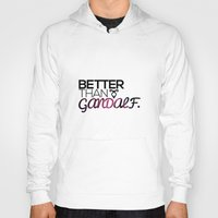 gandalf Hoodies featuring Better Than Gandalf by The Radioactive Peach