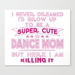 SUPER CUTE DANCE MOM Canvas Print