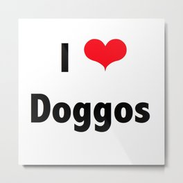 I Love Doggos Metal Print