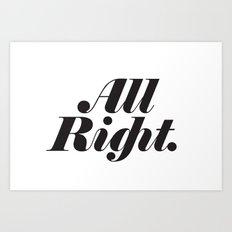 All Right. Art Print