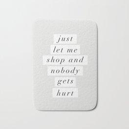 Just Let Me Shop and Nobody Gets Hurt Bath Mat