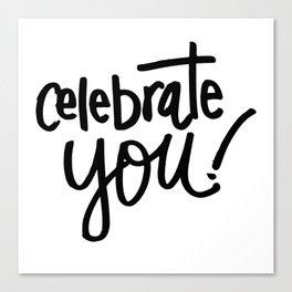 Celebrate You Quote Canvas Print