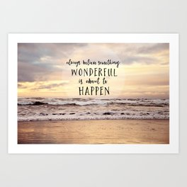 always believe something wonderful is about to happen Art Print