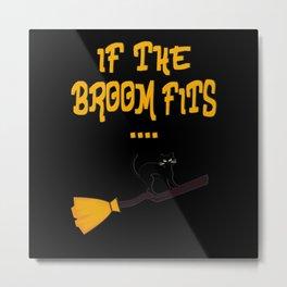 If the broom fits funny Halloween Metal Print