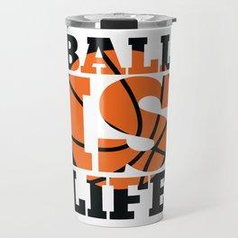 Ball is Life Travel Mug