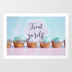 Treat Yo'Self - Treat Yourself Cupcakes Dessert Art Print