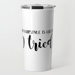 My hairstyle is called 'I tried' mom quote Travel Mug