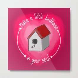 Make A Little Birdhouse In Your Soul (With Lyric) Metal Print