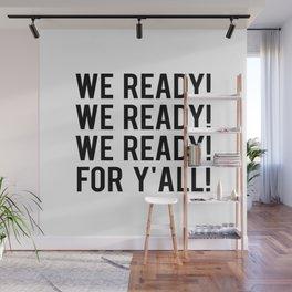 WE READY! Wall Mural