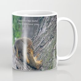 Squirrel, You Drive Me Nuts!...But I Still Love You Coffee Mug