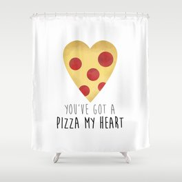 You've Got A Pizza My Heart Shower Curtain