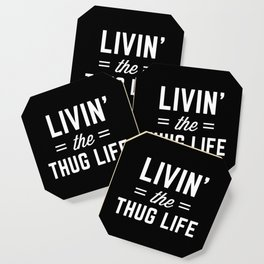 The Thug Life Funny Quote Coaster