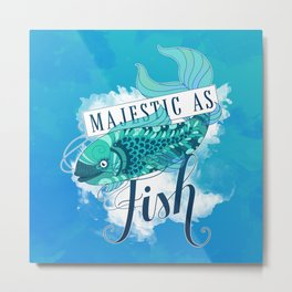 Majestic As Fish Metal Print