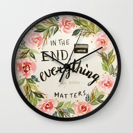 "Wreath quote by Jay Asher, 13 Reasons Why, ""In the end, everything mstters."" Wall Clock"
