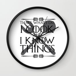 I Cook and I Know Things Gift Wall Clock
