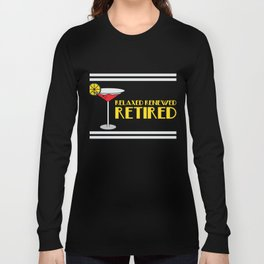 """""""Retired Margaritas"""" for everyone who loves drinks. Makes a great gift for each and everyone!  Long Sleeve T-shirt"""