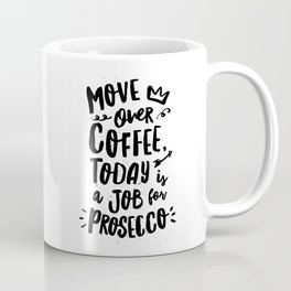 Move Over Coffee Today is a Job For Prosecco black and white typography home room wall decor Coffee Mug