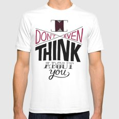 I don't even think about you. White Mens Fitted Tee SMALL