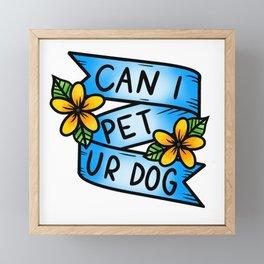 Can I Pet Ur Dog Framed Mini Art Print
