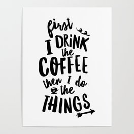 First I Drink the Coffee then I Do the Things black and white typography poster home wall decor Poster