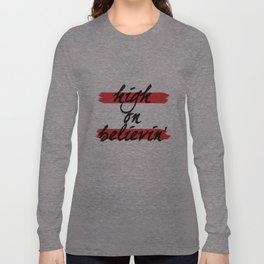 High On believin' Long Sleeve T-shirt