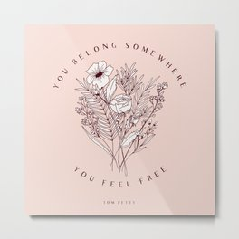 """You Belong Somewhere You Feel Free"" Top Petty Quote with Floral Bouqet Metal Print"