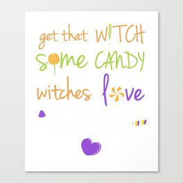 Get that Witch Some Candy Witches Love Candy T-Shirt Canvas Print
