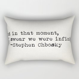 """And in that moment, I swear we were infinite."" -Stephen Chbosky Rectangular Pillow"