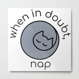 When in doubt, nap (Gray) Metal Print