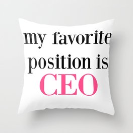 Favorite Position is CEO Throw Pillow