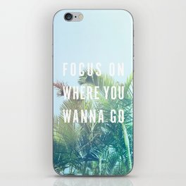 Focus On Where You Wanna Go iPhone Skin