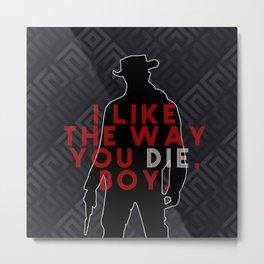 DJANGO I like the way you die, boy. Metal Print