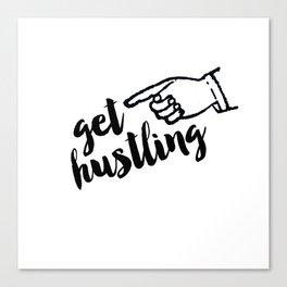 Get Hustling Canvas Print